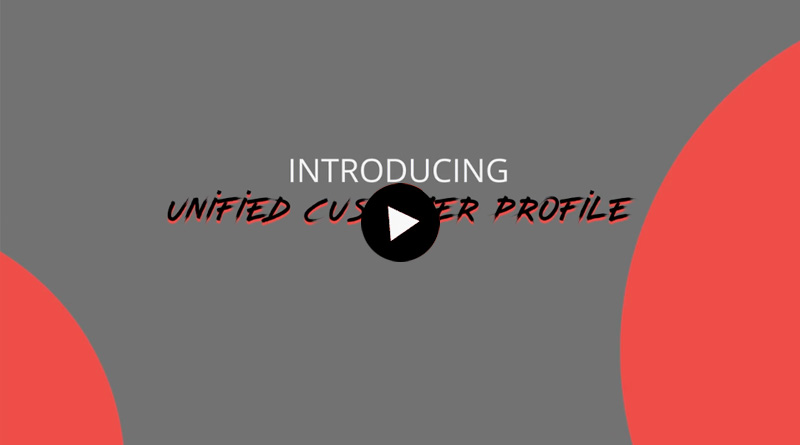 UNIFIED CUSTOMER PROFILE