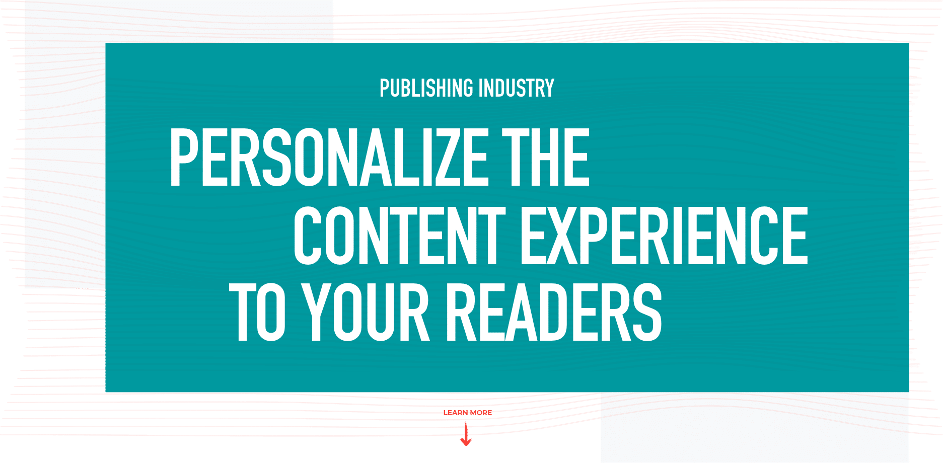 Personalize the content experience to your readers